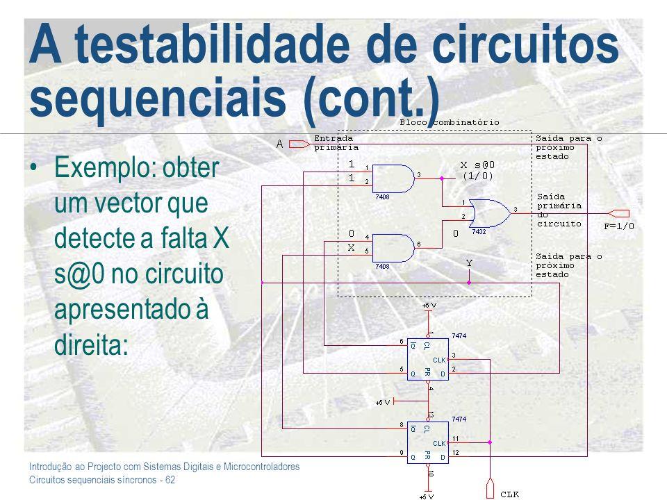 Introdução ao Projecto com Sistemas Digitais e Microcontroladores Circuitos sequenciais síncronos - 62 A testabilidade de circuitos sequenciais (cont.
