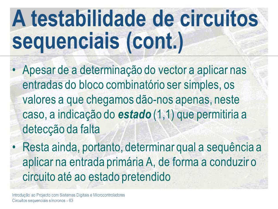 Introdução ao Projecto com Sistemas Digitais e Microcontroladores Circuitos sequenciais síncronos - 63 A testabilidade de circuitos sequenciais (cont.