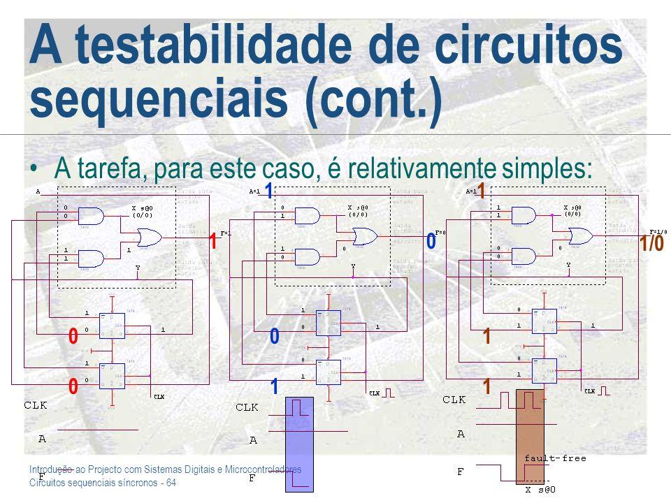 Introdução ao Projecto com Sistemas Digitais e Microcontroladores Circuitos sequenciais síncronos - 64 A testabilidade de circuitos sequenciais (cont.