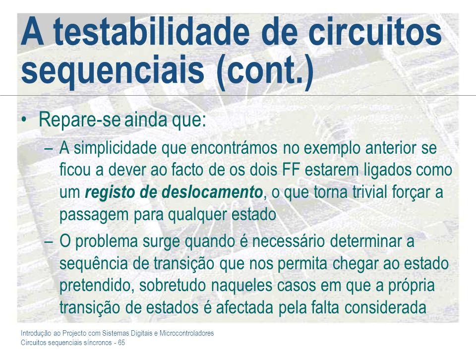 Introdução ao Projecto com Sistemas Digitais e Microcontroladores Circuitos sequenciais síncronos - 65 A testabilidade de circuitos sequenciais (cont.