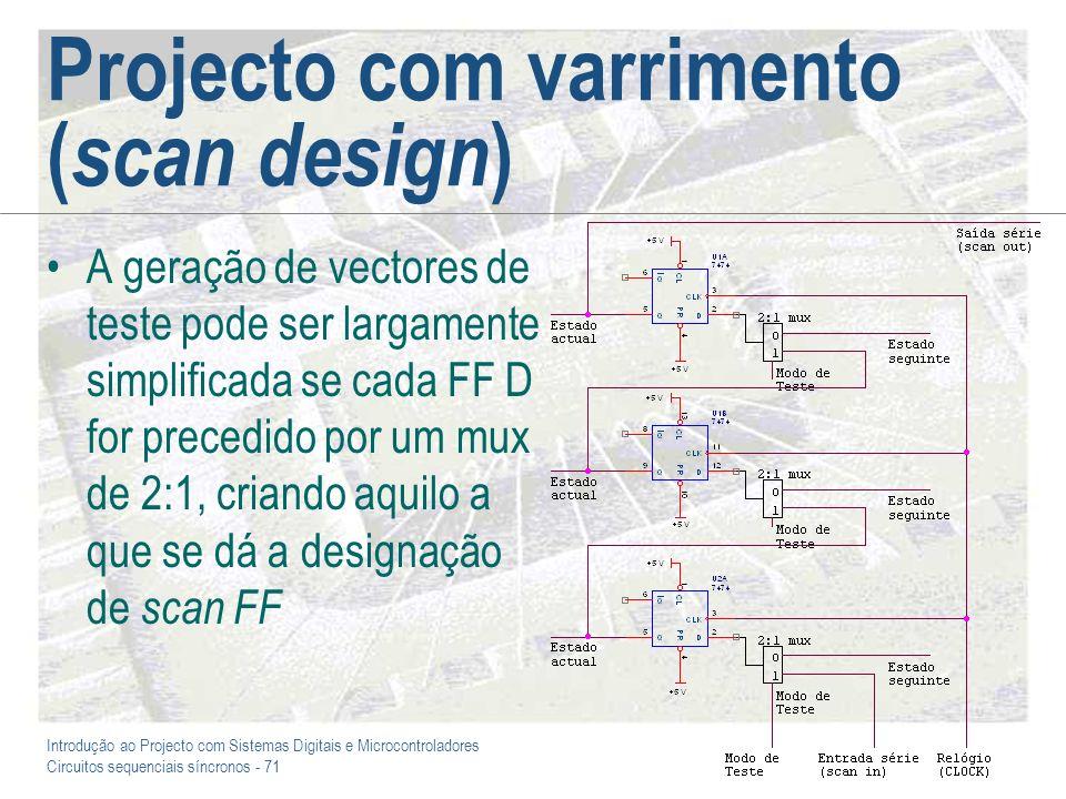 Introdução ao Projecto com Sistemas Digitais e Microcontroladores Circuitos sequenciais síncronos - 71 Projecto com varrimento ( scan design ) A geraç