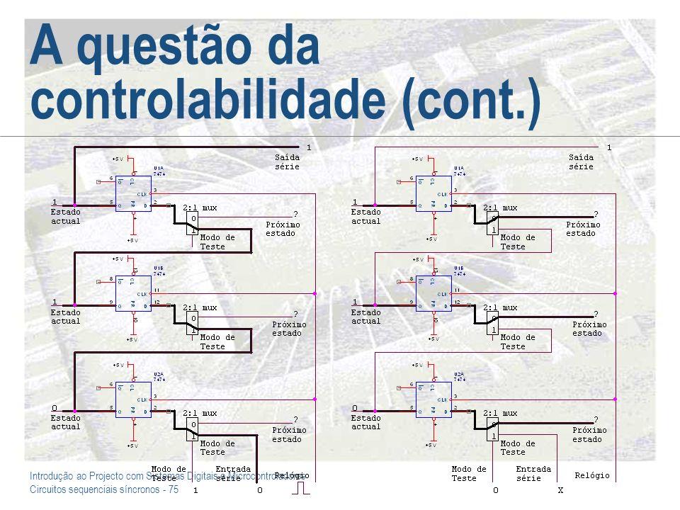 Introdução ao Projecto com Sistemas Digitais e Microcontroladores Circuitos sequenciais síncronos - 75 A questão da controlabilidade (cont.)