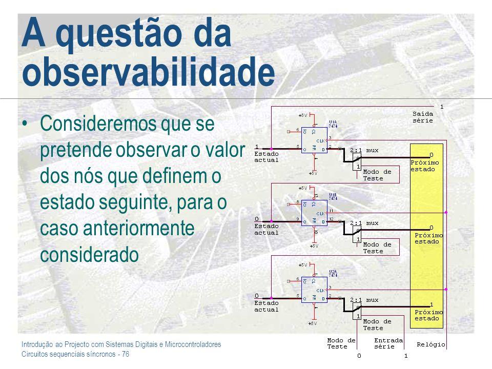 Introdução ao Projecto com Sistemas Digitais e Microcontroladores Circuitos sequenciais síncronos - 76 A questão da observabilidade Consideremos que s
