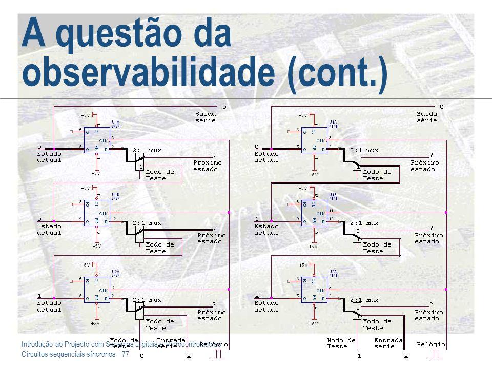 Introdução ao Projecto com Sistemas Digitais e Microcontroladores Circuitos sequenciais síncronos - 77 A questão da observabilidade (cont.)