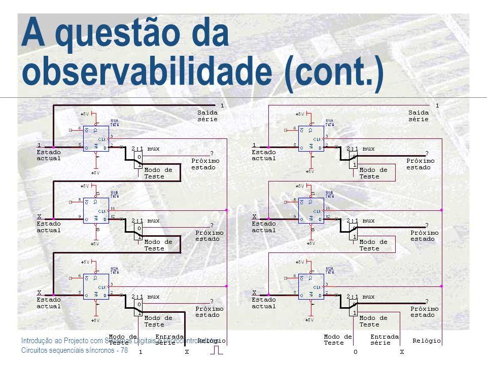 Introdução ao Projecto com Sistemas Digitais e Microcontroladores Circuitos sequenciais síncronos - 78 A questão da observabilidade (cont.)