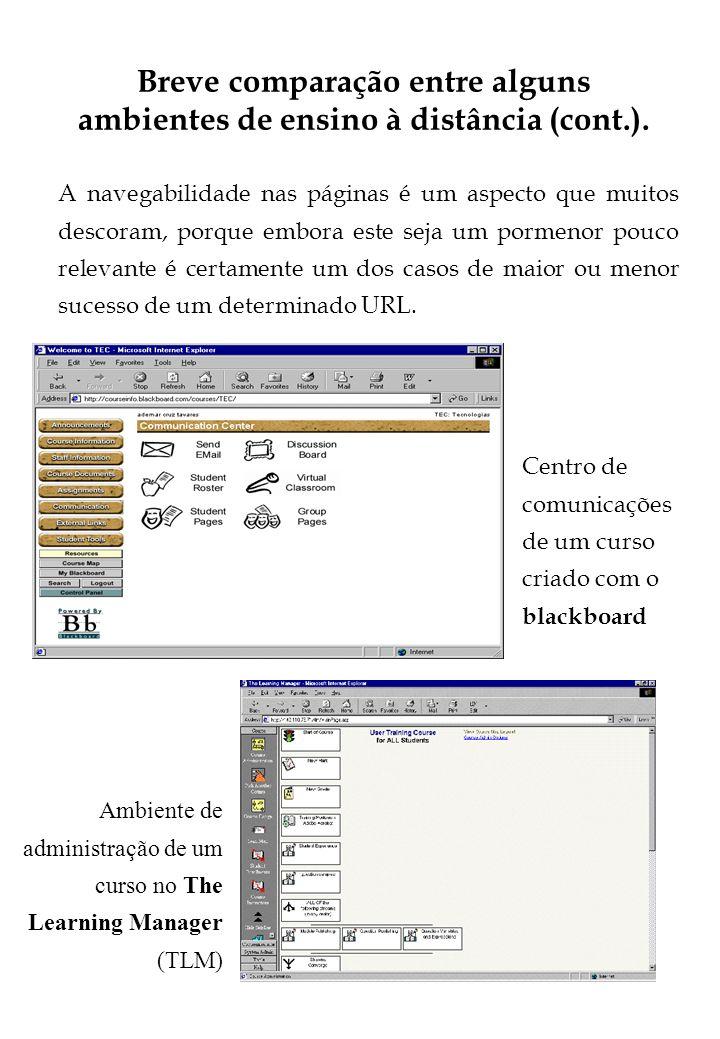 10 Breve comparação entre alguns ambientes de ensino à distância (cont.). A navegabilidade nas páginas é um aspecto que muitos descoram, porque embora