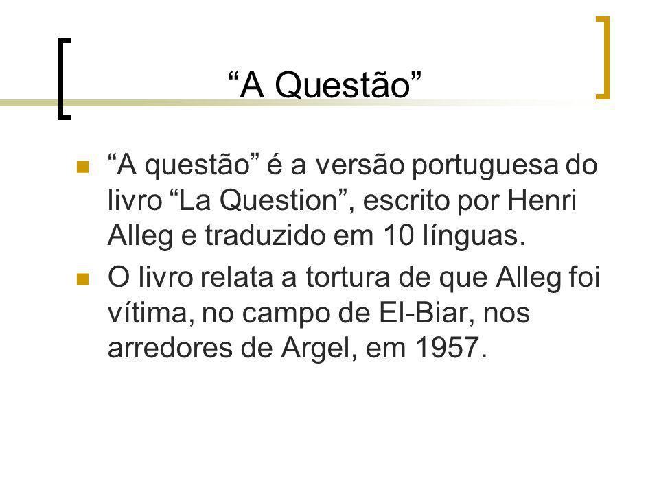 A Questão A questão é a versão portuguesa do livro La Question, escrito por Henri Alleg e traduzido em 10 línguas. O livro relata a tortura de que All
