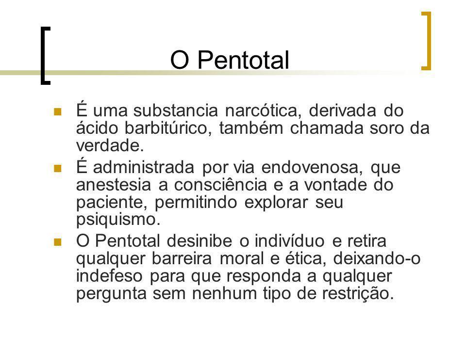 O Pentotal É uma substancia narcótica, derivada do ácido barbitúrico, também chamada soro da verdade. É administrada por via endovenosa, que anestesia