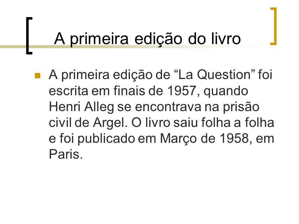 A primeira edição do livro A primeira edição de La Question foi escrita em finais de 1957, quando Henri Alleg se encontrava na prisão civil de Argel.