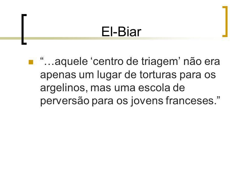 El-Biar …aquele centro de triagem não era apenas um lugar de torturas para os argelinos, mas uma escola de perversão para os jovens franceses.