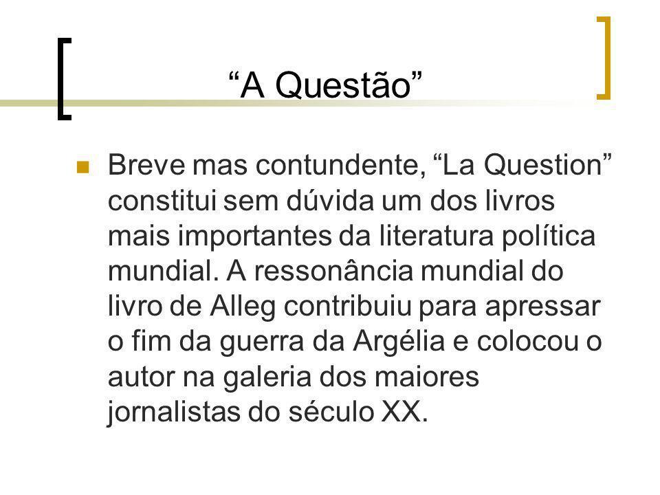 A Questão Breve mas contundente, La Question constitui sem dúvida um dos livros mais importantes da literatura política mundial. A ressonância mundial