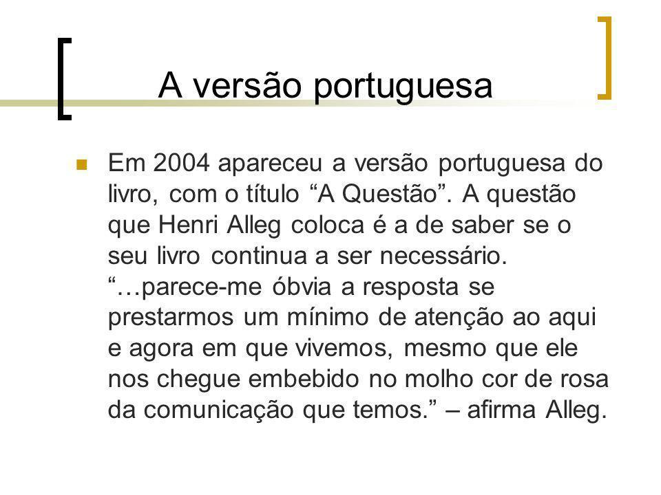 A versão portuguesa Em 2004 apareceu a versão portuguesa do livro, com o título A Questão. A questão que Henri Alleg coloca é a de saber se o seu livr