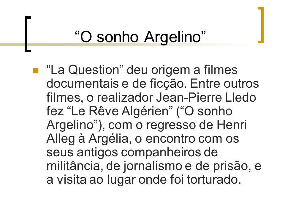 O sonho Argelino La Question deu origem a filmes documentais e de ficção. Entre outros filmes, o realizador Jean-Pierre Lledo fez Le Rêve Algérien (O