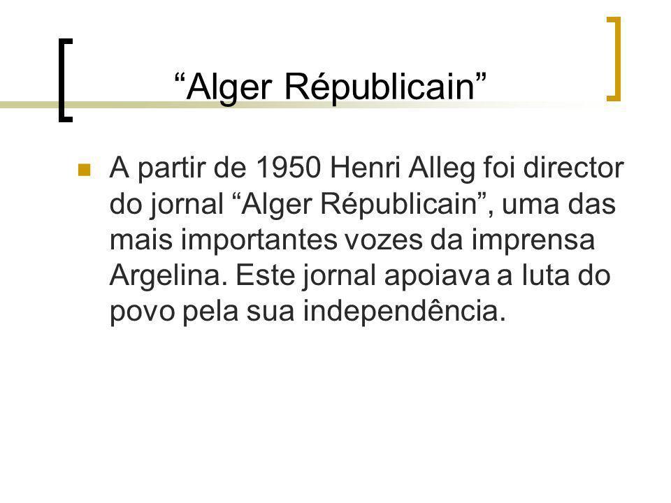 Alger Républicain A partir de 1950 Henri Alleg foi director do jornal Alger Républicain, uma das mais importantes vozes da imprensa Argelina. Este jor