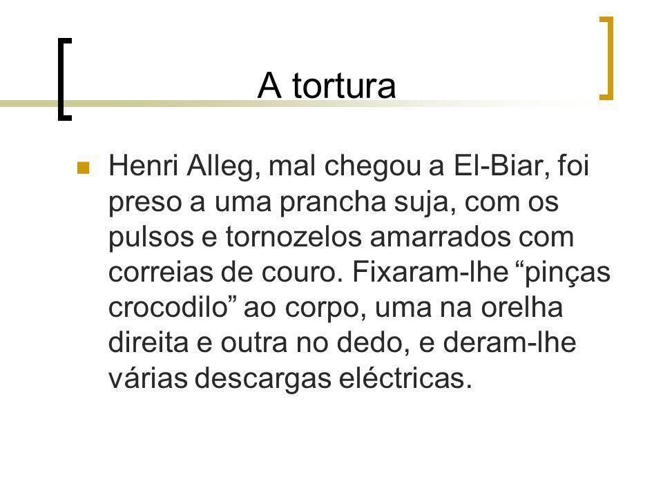 A tortura Henri Alleg, mal chegou a El-Biar, foi preso a uma prancha suja, com os pulsos e tornozelos amarrados com correias de couro. Fixaram-lhe pin