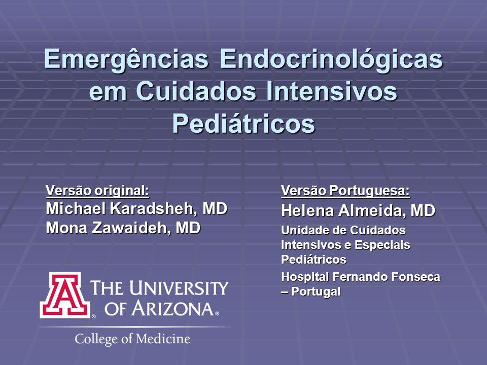 Emergências Endocrinológicas em Cuidados Intensivos Pediátricos Versão original: Michael Karadsheh, MD Mona Zawaideh, MD Versão Portuguesa: Helena Alm