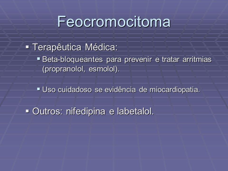 Feocromocitoma Terapêutica Médica: Terapêutica Médica: Beta-bloqueantes para prevenir e tratar arritmias (propranolol, esmolol). Beta-bloqueantes para