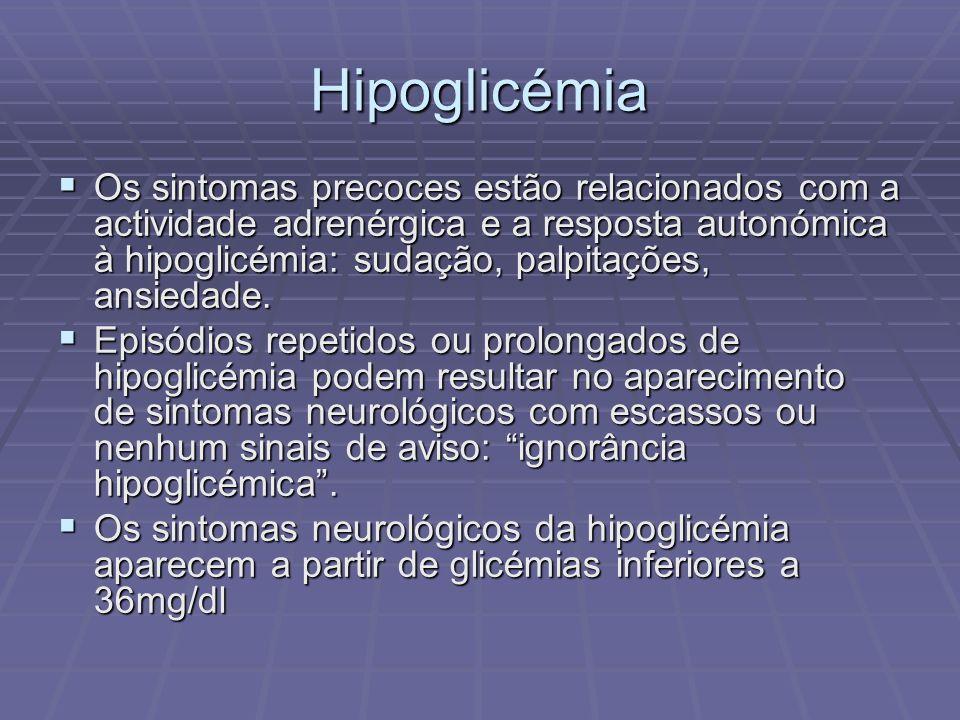 Hipoglicémia Os sintomas precoces estão relacionados com a actividade adrenérgica e a resposta autonómica à hipoglicémia: sudação, palpitações, ansied