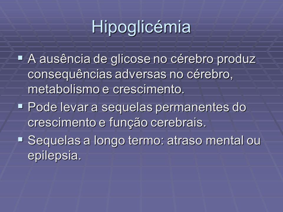 Hipoglicémia A ausência de glicose no cérebro produz consequências adversas no cérebro, metabolismo e crescimento. A ausência de glicose no cérebro pr