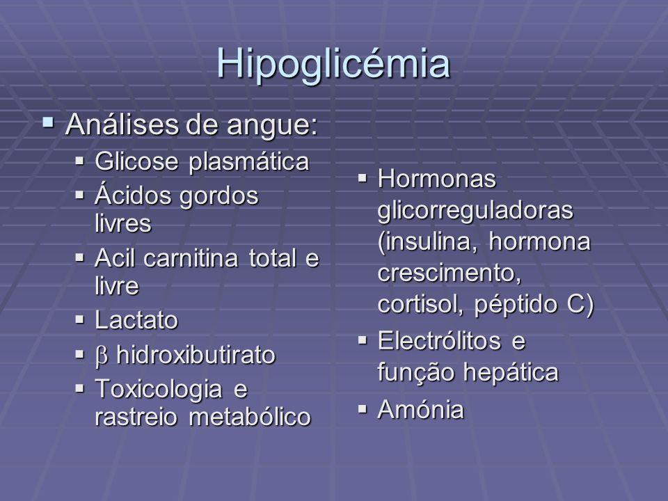 Hipoglicémia Análises de angue: Análises de angue: Glicose plasmática Glicose plasmática Ácidos gordos livres Ácidos gordos livres Acil carnitina tota