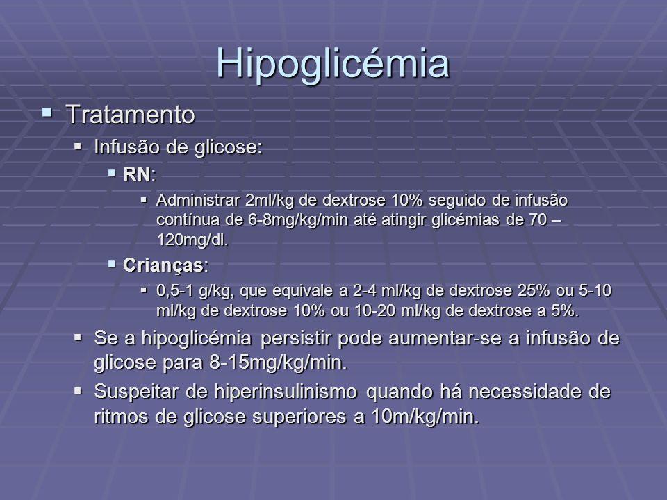 Hipoglicémia Tratamento Tratamento Infusão de glicose: Infusão de glicose: RN: RN: Administrar 2ml/kg de dextrose 10% seguido de infusão contínua de 6