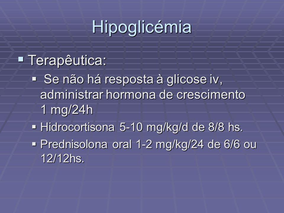 Hipoglicémia Terapêutica: Terapêutica: Se não há resposta à glicose iv, administrar hormona de crescimento 1 mg/24h Se não há resposta à glicose iv, a