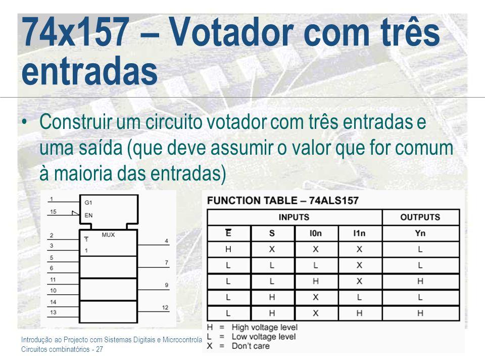 Introdução ao Projecto com Sistemas Digitais e Microcontroladores Circuitos combinatórios - 27 74x157 – Votador com três entradas Construir um circuit