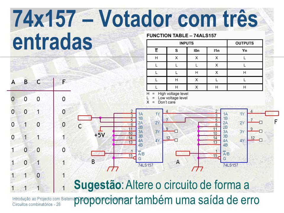 Introdução ao Projecto com Sistemas Digitais e Microcontroladores Circuitos combinatórios - 28 74x157 – Votador com três entradas 0 1 0 0 0 1 1 1 1 1