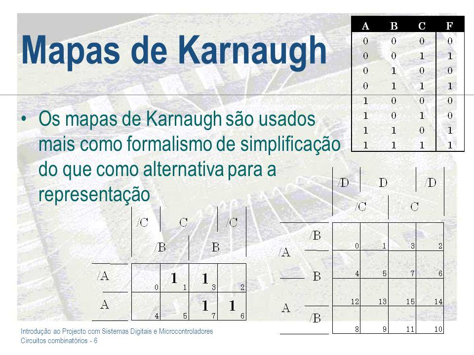 Introdução ao Projecto com Sistemas Digitais e Microcontroladores Circuitos combinatórios - 6 Mapas de Karnaugh Os mapas de Karnaugh são usados mais c