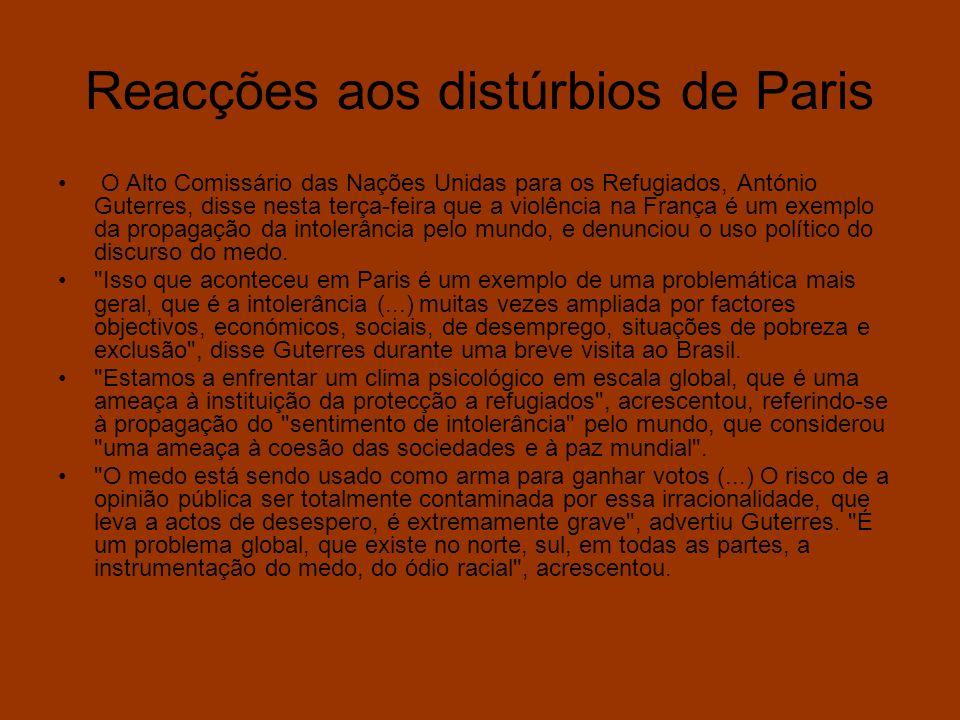 Reacções aos distúrbios de Paris O Alto Comissário das Nações Unidas para os Refugiados, António Guterres, disse nesta terça-feira que a violência na