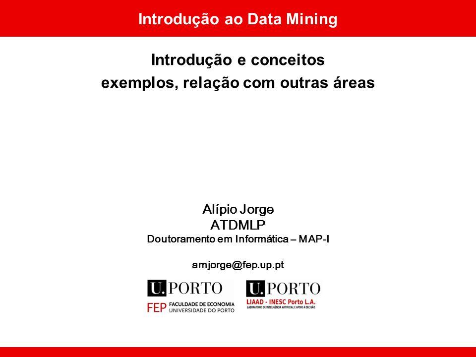 Alípio Jorge MAP12 Ponto da situação Vimos –conceito de extracção de conhecimento de dados dados (data mining) conhecimento –tipos de problemas/tarefas de data mining classificação, regressão,...