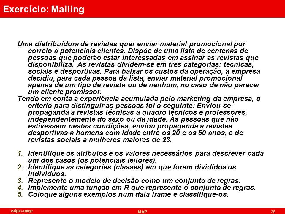 Alípio Jorge MAP38 Exercício: Mailing Uma distribuidora de revistas quer enviar material promocional por correio a potenciais clientes.