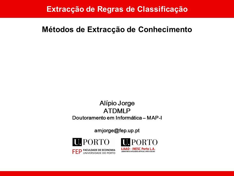 Alípio Jorge ATDMLP Doutoramento em Informática – MAP-I amjorge@fep.up.pt Extracção de Regras de Classificação Métodos de Extracção de Conhecimento