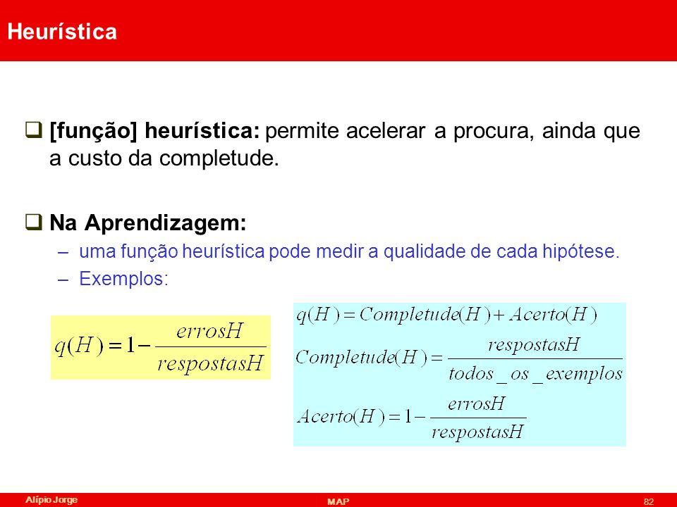 Alípio Jorge MAP82 Heurística [função] heurística: permite acelerar a procura, ainda que a custo da completude.