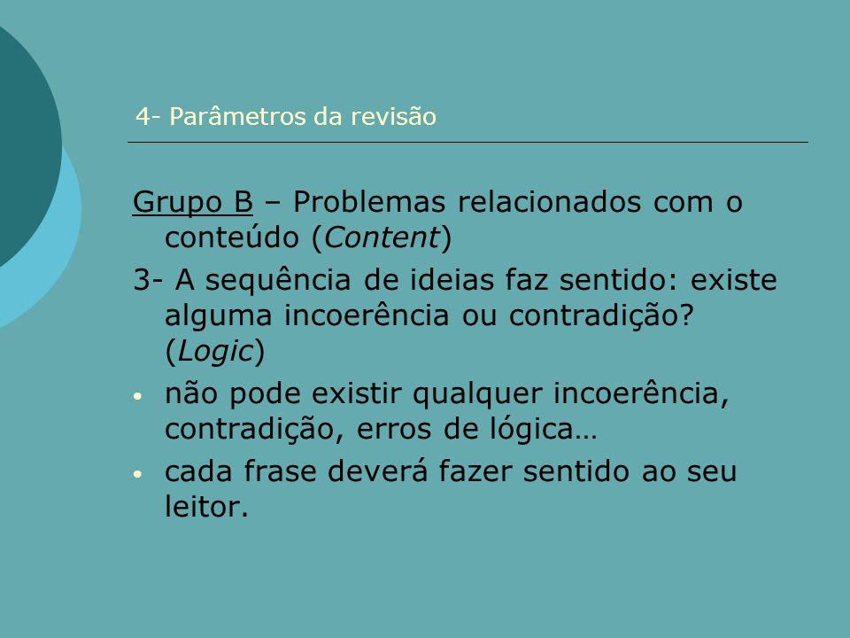 4- Parâmetros da revisão Grupo B – Problemas relacionados com o conteúdo (Content) 3- A sequência de ideias faz sentido: existe alguma incoerência ou