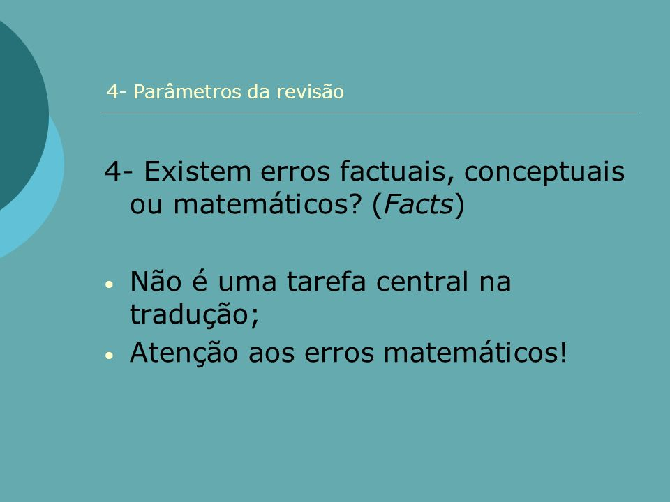 4- Parâmetros da revisão 4- Existem erros factuais, conceptuais ou matemáticos? (Facts) Não é uma tarefa central na tradução; Atenção aos erros matemá