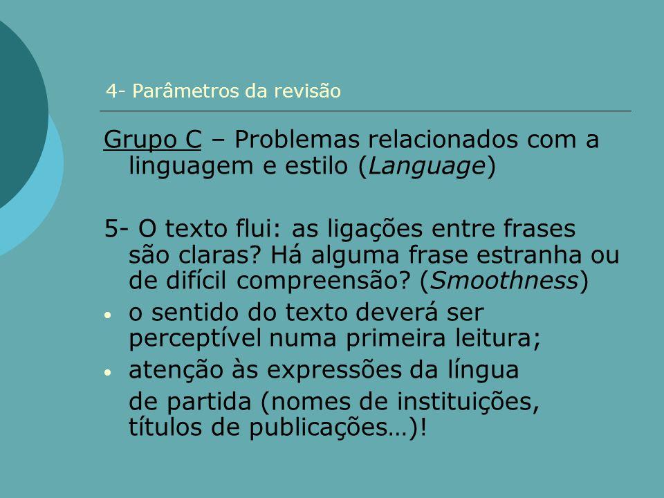 4- Parâmetros da revisão Grupo C – Problemas relacionados com a linguagem e estilo (Language) 5- O texto flui: as ligações entre frases são claras? Há