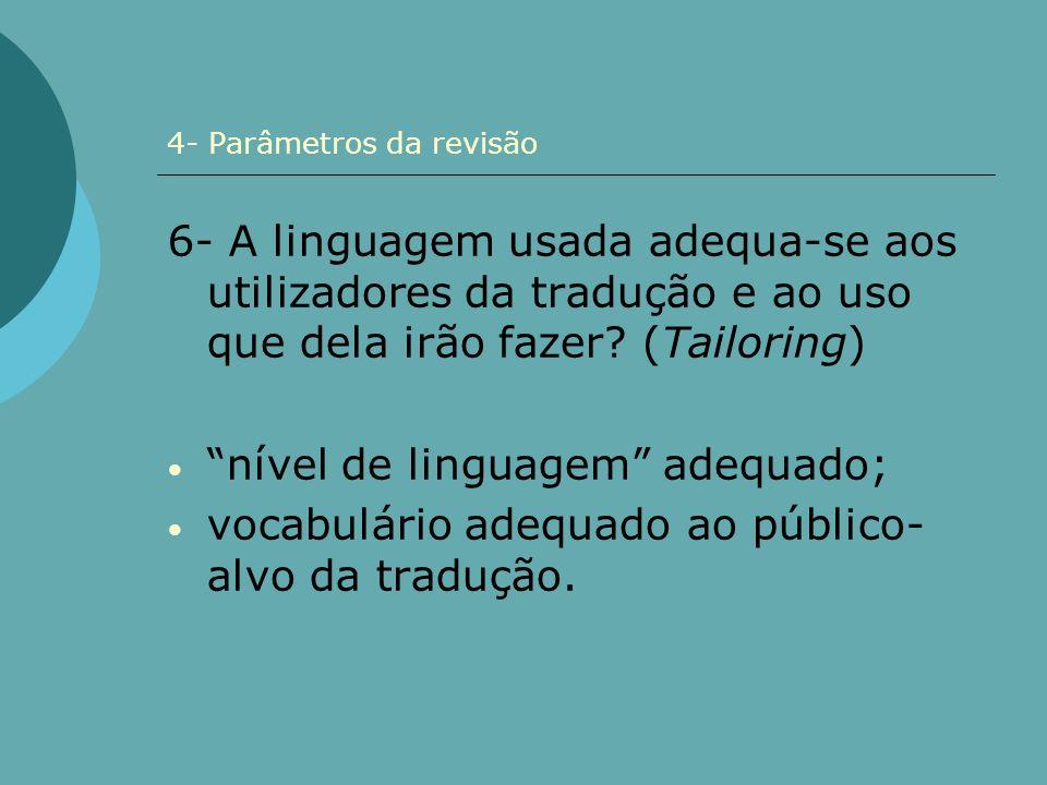 4- Parâmetros da revisão 6- A linguagem usada adequa-se aos utilizadores da tradução e ao uso que dela irão fazer? (Tailoring) nível de linguagem adeq