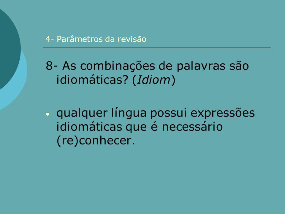 4- Parâmetros da revisão 8- As combinações de palavras são idiomáticas? (Idiom) qualquer língua possui expressões idiomáticas que é necessário (re)con