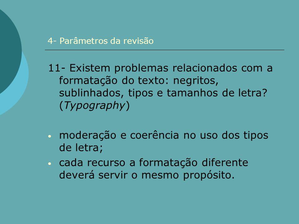 4- Parâmetros da revisão 11- Existem problemas relacionados com a formatação do texto: negritos, sublinhados, tipos e tamanhos de letra? (Typography)