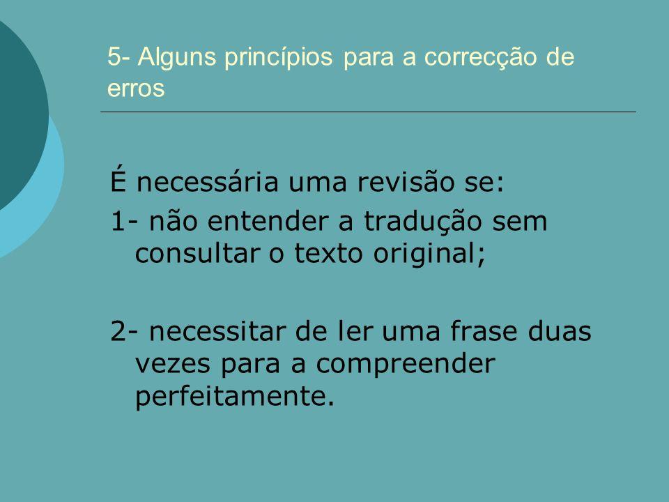 5- Alguns princípios para a correcção de erros É necessária uma revisão se: 1- não entender a tradução sem consultar o texto original; 2- necessitar d