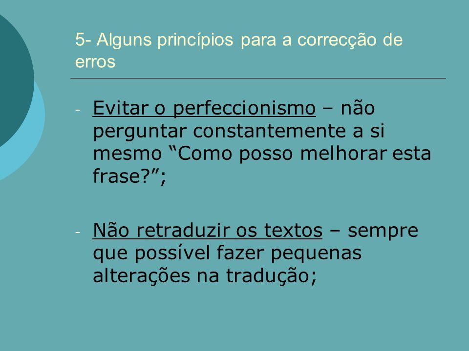 5- Alguns princípios para a correcção de erros - Evitar o perfeccionismo – não perguntar constantemente a si mesmo Como posso melhorar esta frase?; -