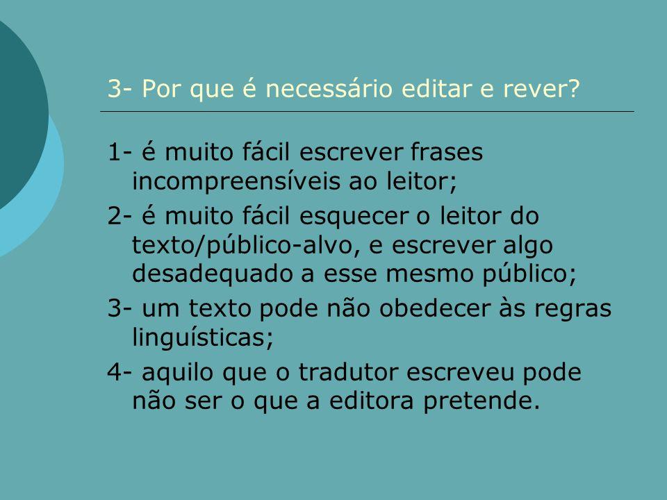 3- Por que é necessário editar e rever? 1- é muito fácil escrever frases incompreensíveis ao leitor; 2- é muito fácil esquecer o leitor do texto/públi