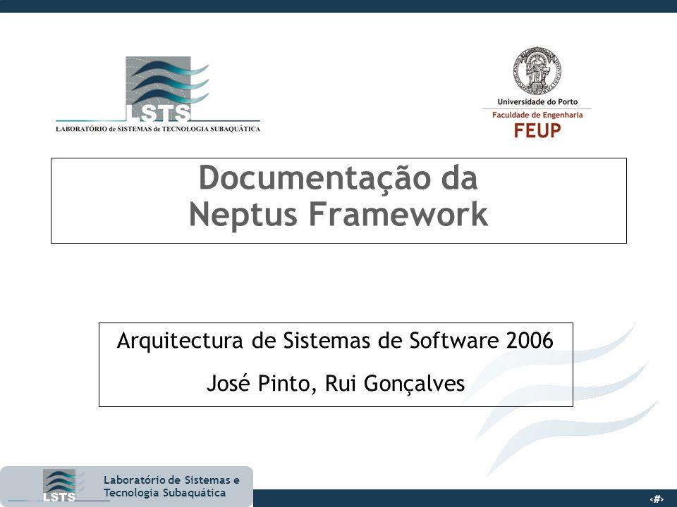 1 Laboratório de Sistemas e Tecnologia Subaquática Documentação da Neptus Framework Arquitectura de Sistemas de Software 2006 José Pinto, Rui Gonçalve