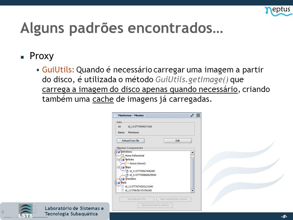 10 Laboratório de Sistemas e Tecnologia Subaquática Alguns padrões encontrados… n Proxy GuiUtils: Quando é necessário carregar uma imagem a partir do