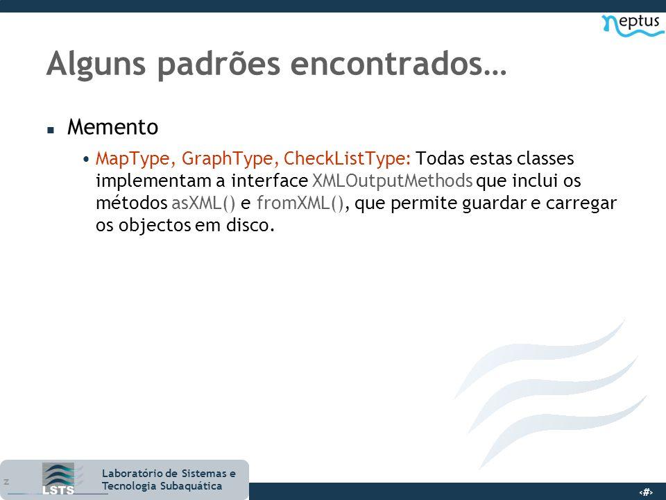 16 Laboratório de Sistemas e Tecnologia Subaquática Alguns padrões encontrados… n Memento MapType, GraphType, CheckListType: Todas estas classes imple
