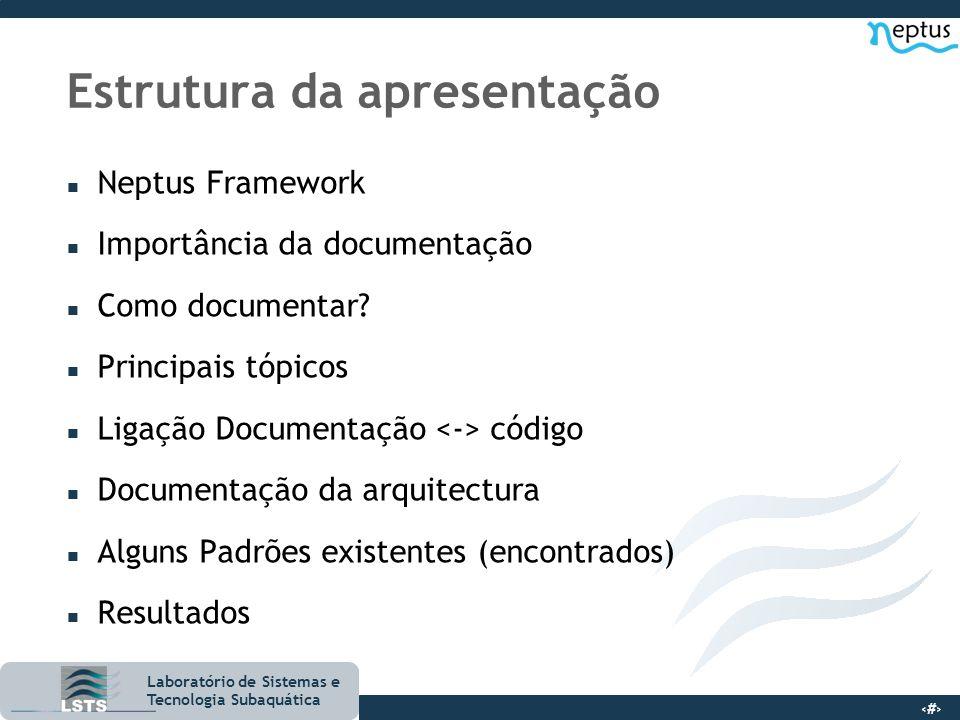 2 Laboratório de Sistemas e Tecnologia Subaquática Estrutura da apresentação n Neptus Framework n Importância da documentação n Como documentar? n Pri