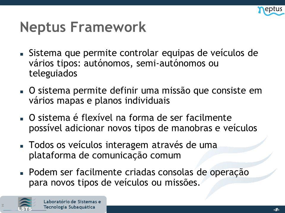 3 Laboratório de Sistemas e Tecnologia Subaquática Neptus Framework n Sistema que permite controlar equipas de veículos de vários tipos: autónomos, se