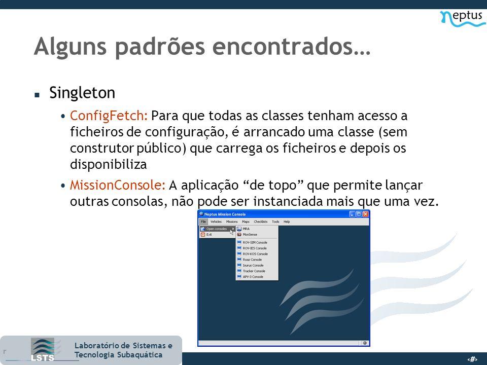 9 Laboratório de Sistemas e Tecnologia Subaquática Alguns padrões encontrados… n Singleton ConfigFetch: Para que todas as classes tenham acesso a fich