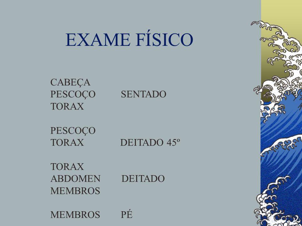 EXAME FÍSICO CABEÇA PESCOÇO SENTADO TORAX PESCOÇO TORAX DEITADO 45º TORAX ABDOMEN DEITADO MEMBROS MEMBROS PÉ